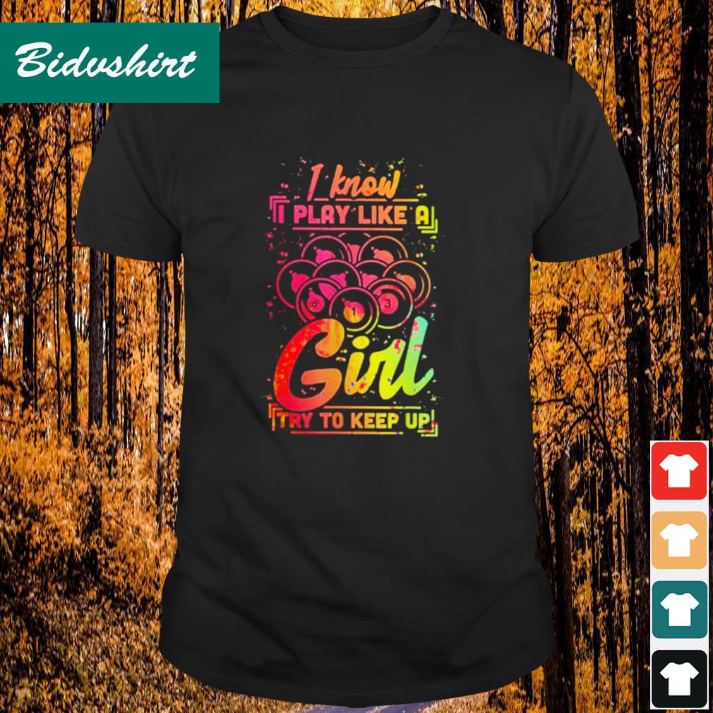 I know play like a girl try to keep up shirt