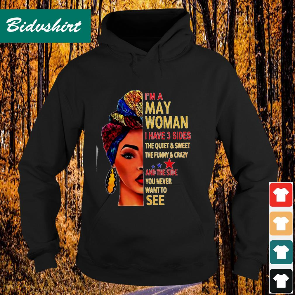 I'm a May woman I have 3 sides the quiet and sweet Hoodie