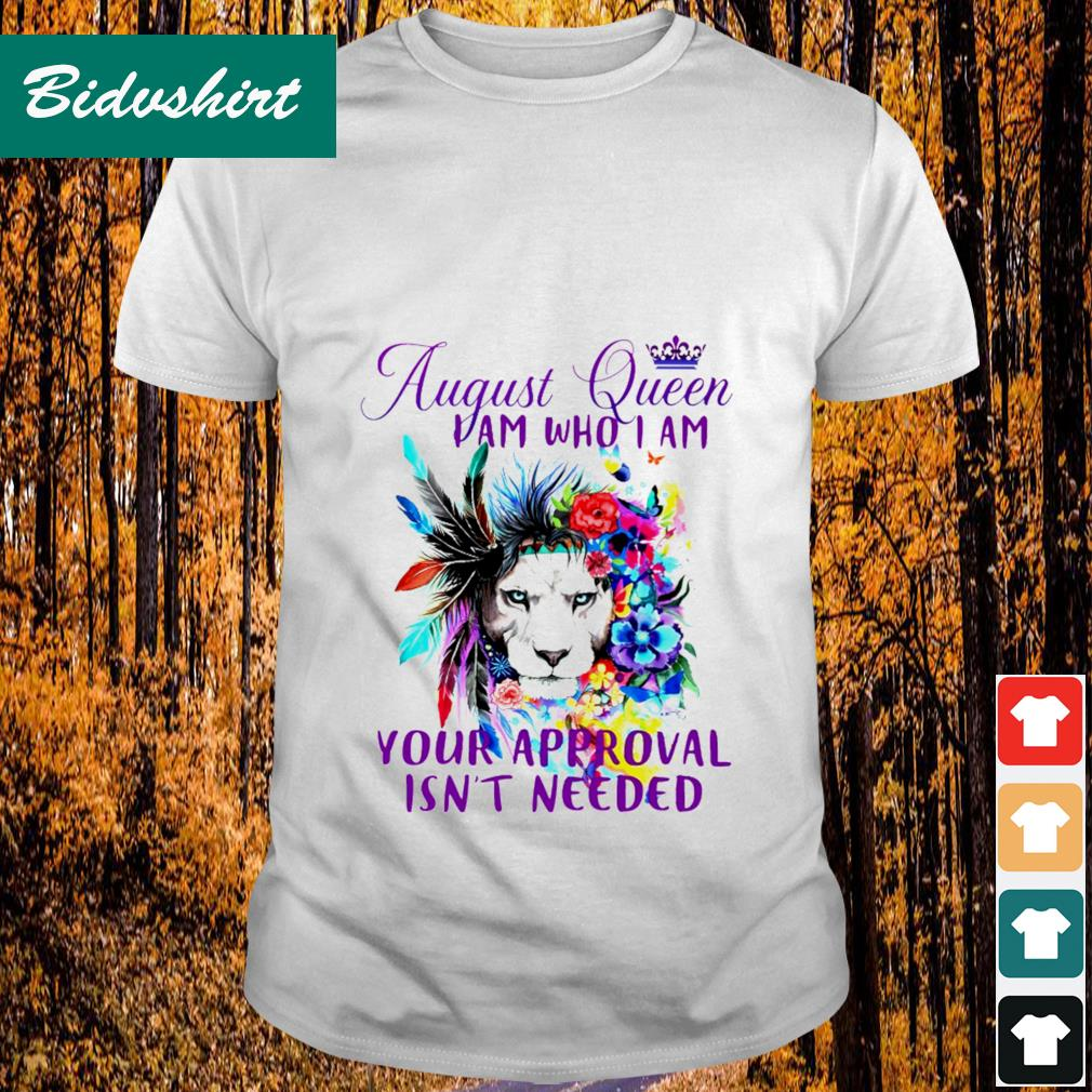 August queen I am who I am your approval isn't needed shrit