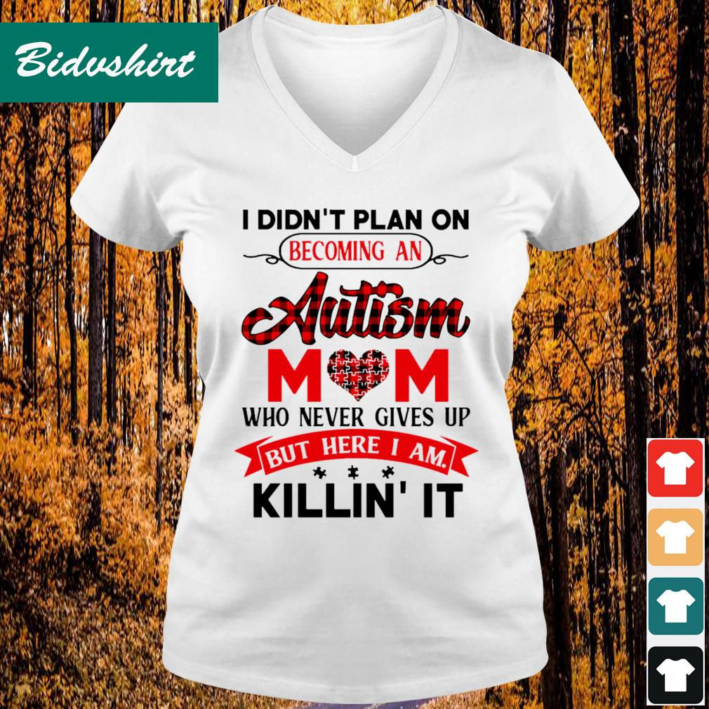 I didn't plan on becoming an autism mom who never gives up but here I am killin' it s V-neck t-shirt