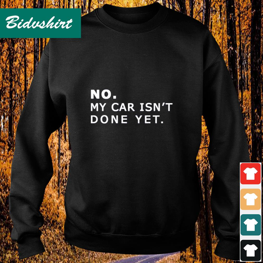 No my car isn't done yet s Sweater