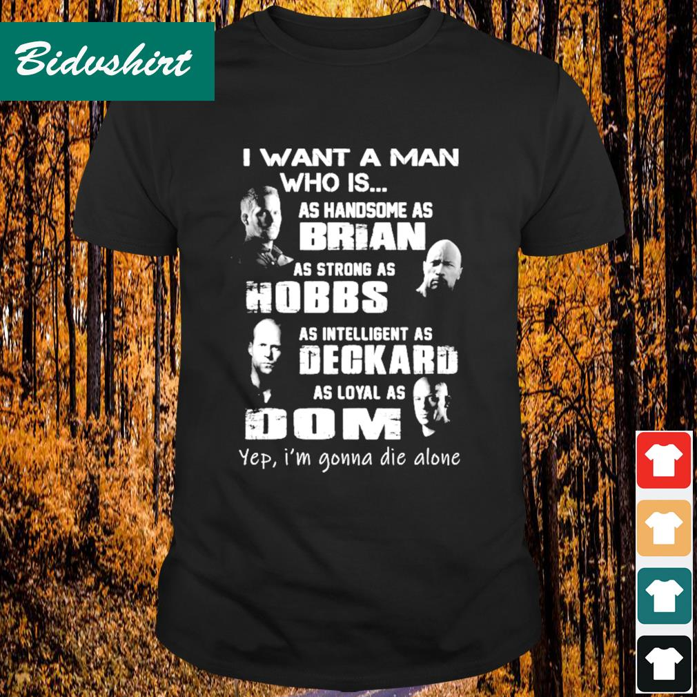 I want a man who is as handsome as Brian as strong as Hobbs as intelligent as Deckard shirt