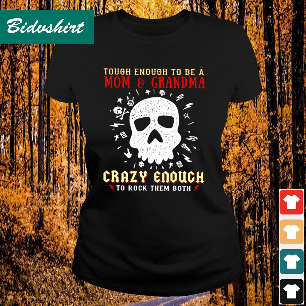 Grandma skull hippie tough enough to be a mom and grandma crazy enough to rock them both s Ladies-tee