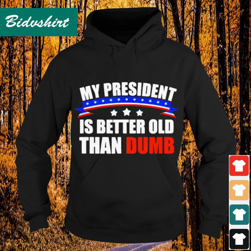 Funny Biden 2020 My president is better old than dumb s Hoodie