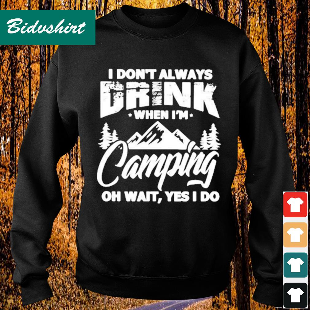 I don't always drink when I'm camping oh wait yes I do s Sweater