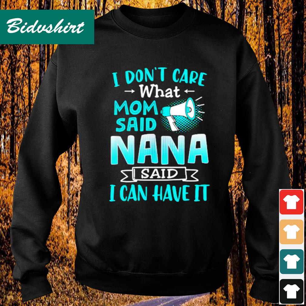 I don't care what mom said nana said I can have it s Sweater