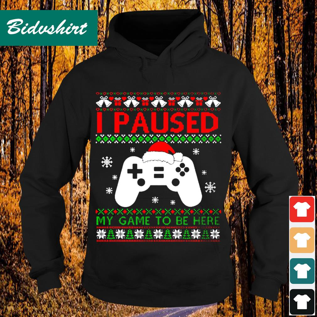 I paused my game to be here ugky Chirstmas s Hoodie