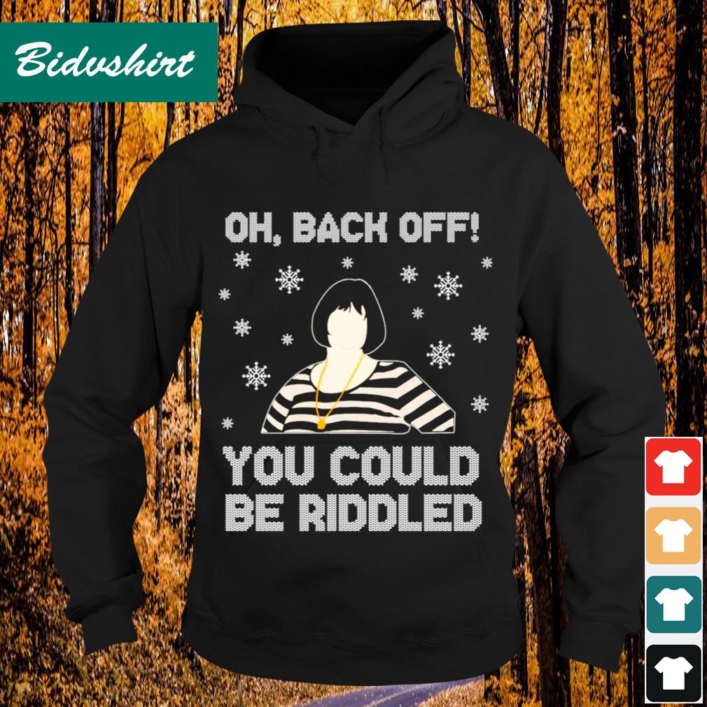 Nessa oh back off you could be riddled Christmas s Hoodie