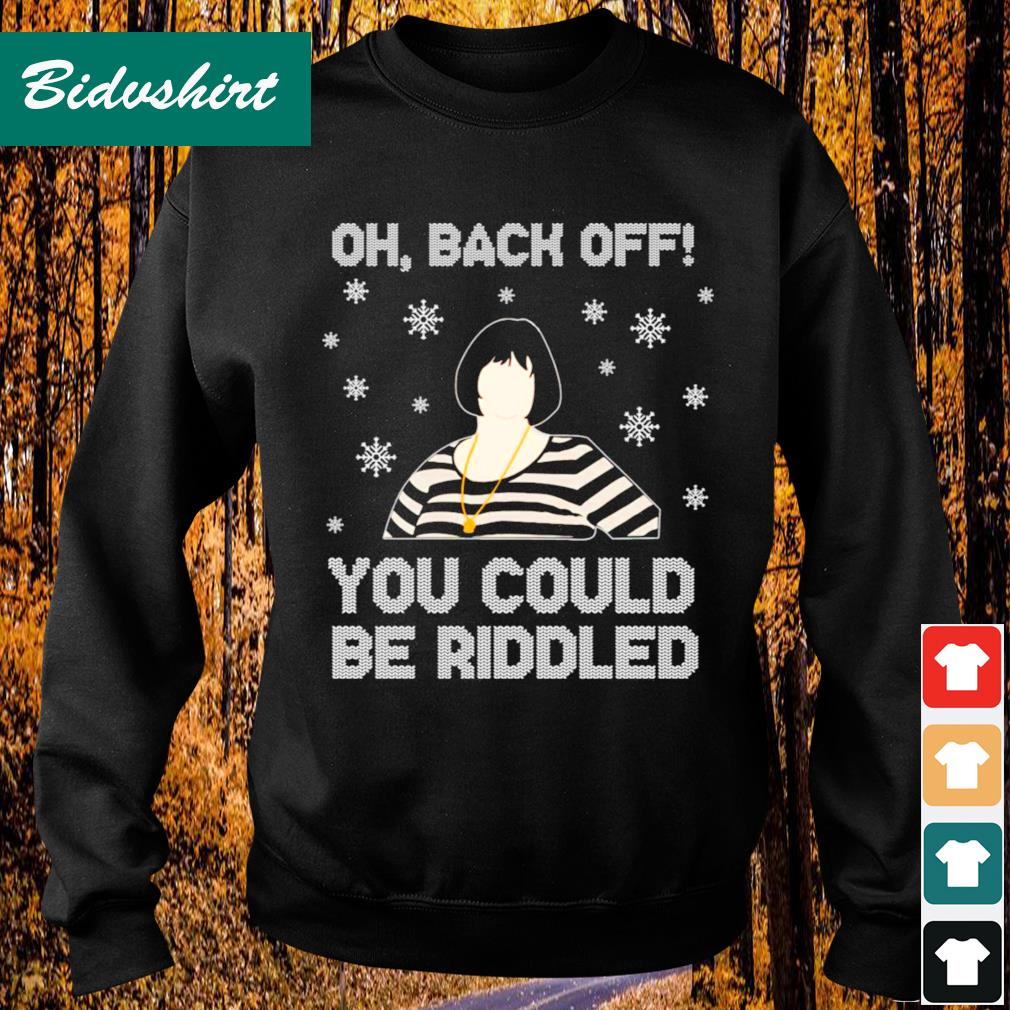 Nessa oh back off you could be riddled Christmas s Sweater