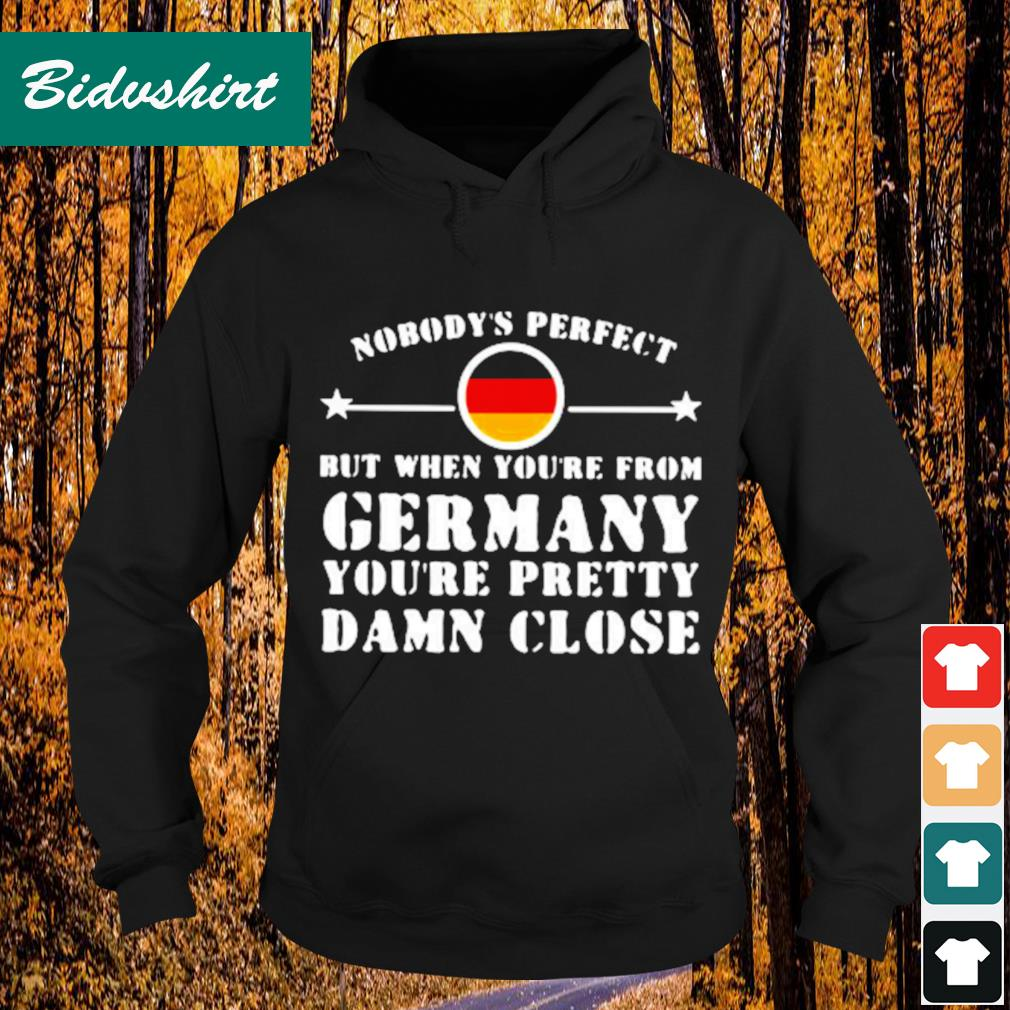 Nobody's perfect but when you're from Germany you're pretty damn close s Hoodie