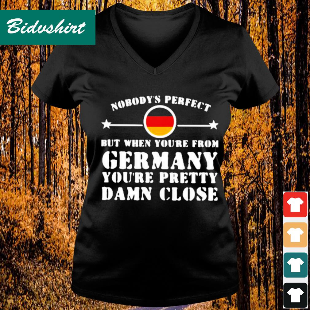Nobody's perfect but when you're from Germany you're pretty damn close s V-neck t-shirt