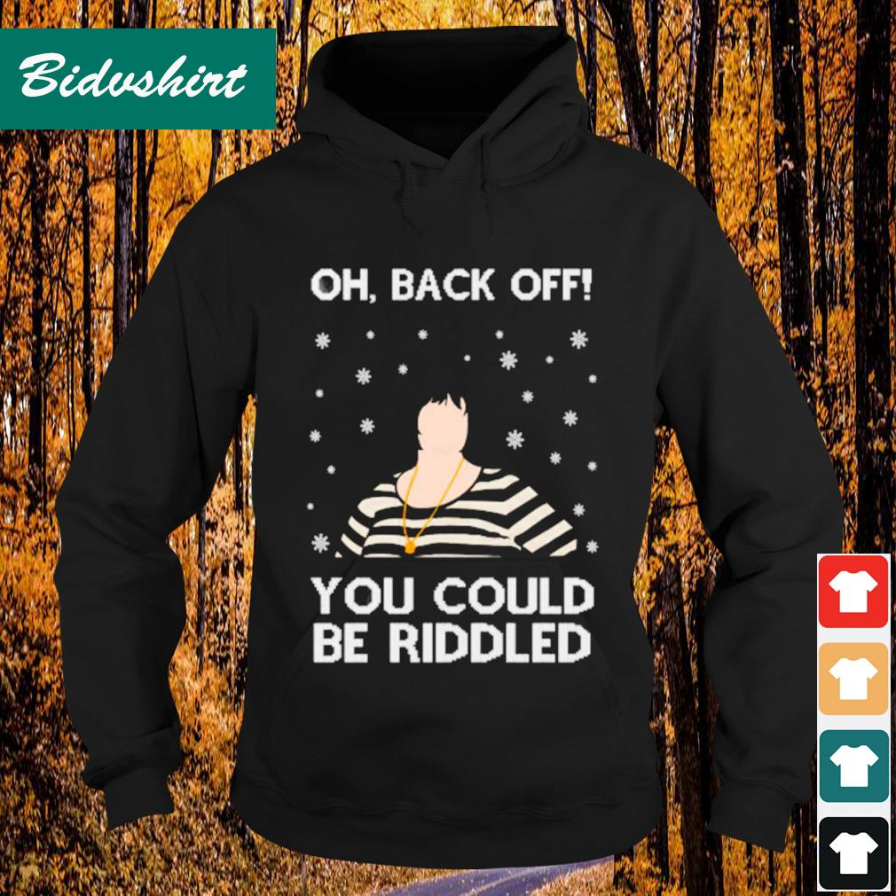 Oh back off you could be riddled Christmas s Hoodie