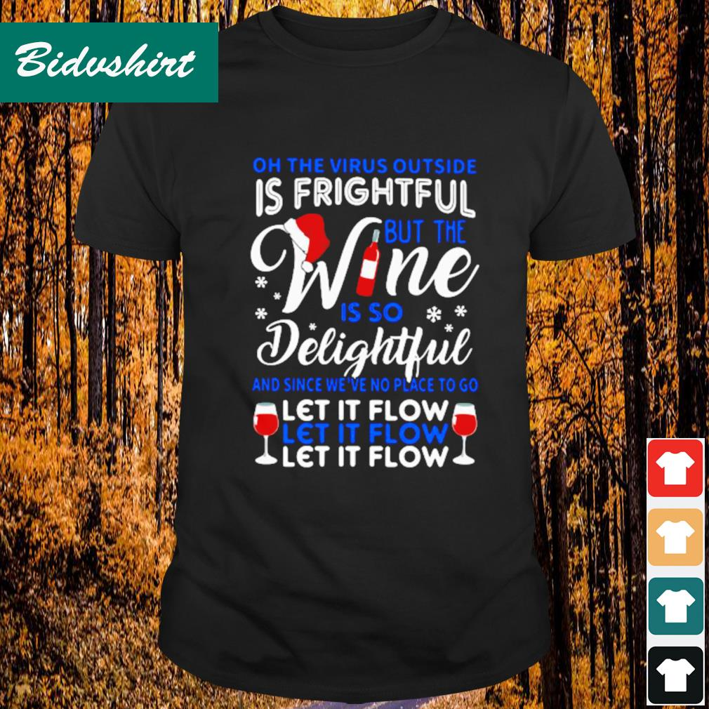 On the the virus outside is fright but the wine is so delightful shirt