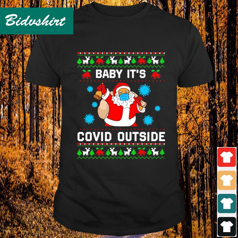 Santa baby it's Co-vid outside Christmas shirt