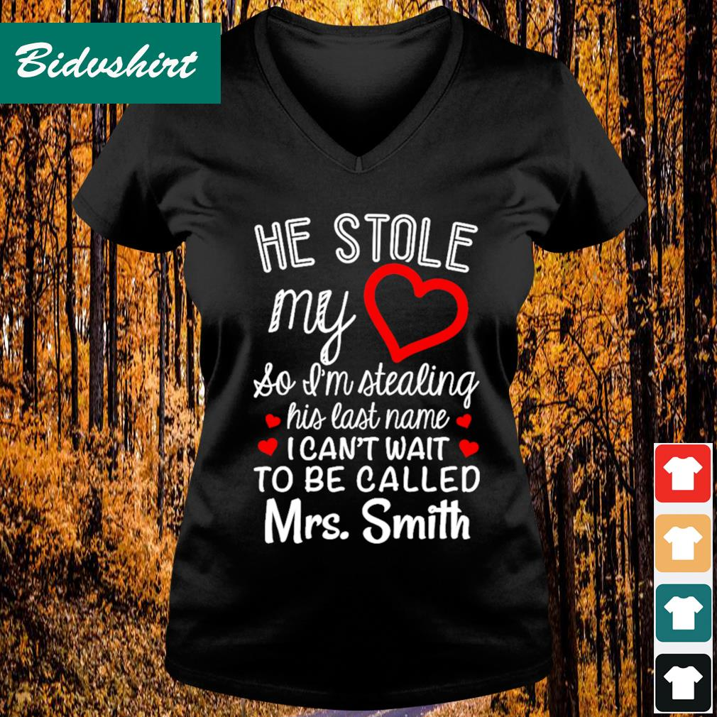 He stole my so I'm tealing his last name I can't wait to be called Mrs Smith s V-neck t-shirt