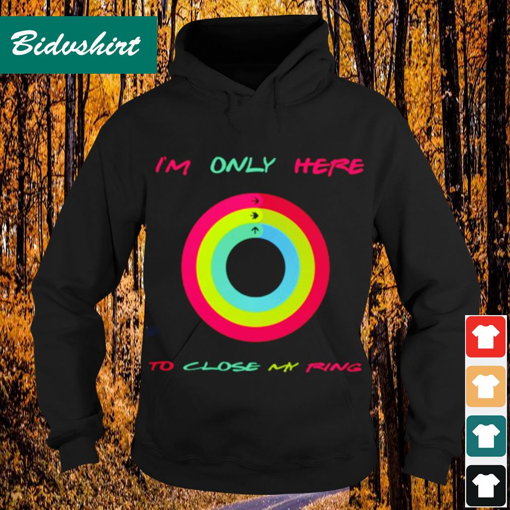 I'm not here to close my ring s Hoodie