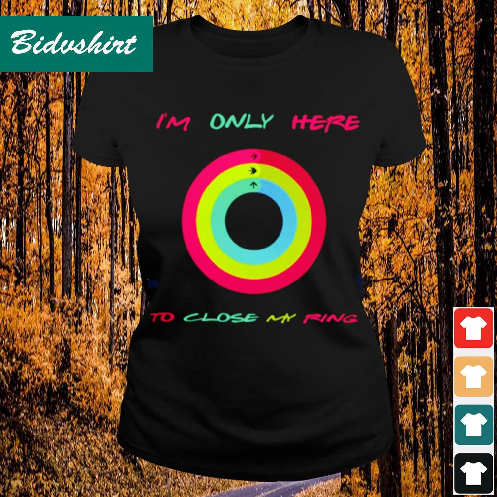 I'm not here to close my ring s Ladies-tee