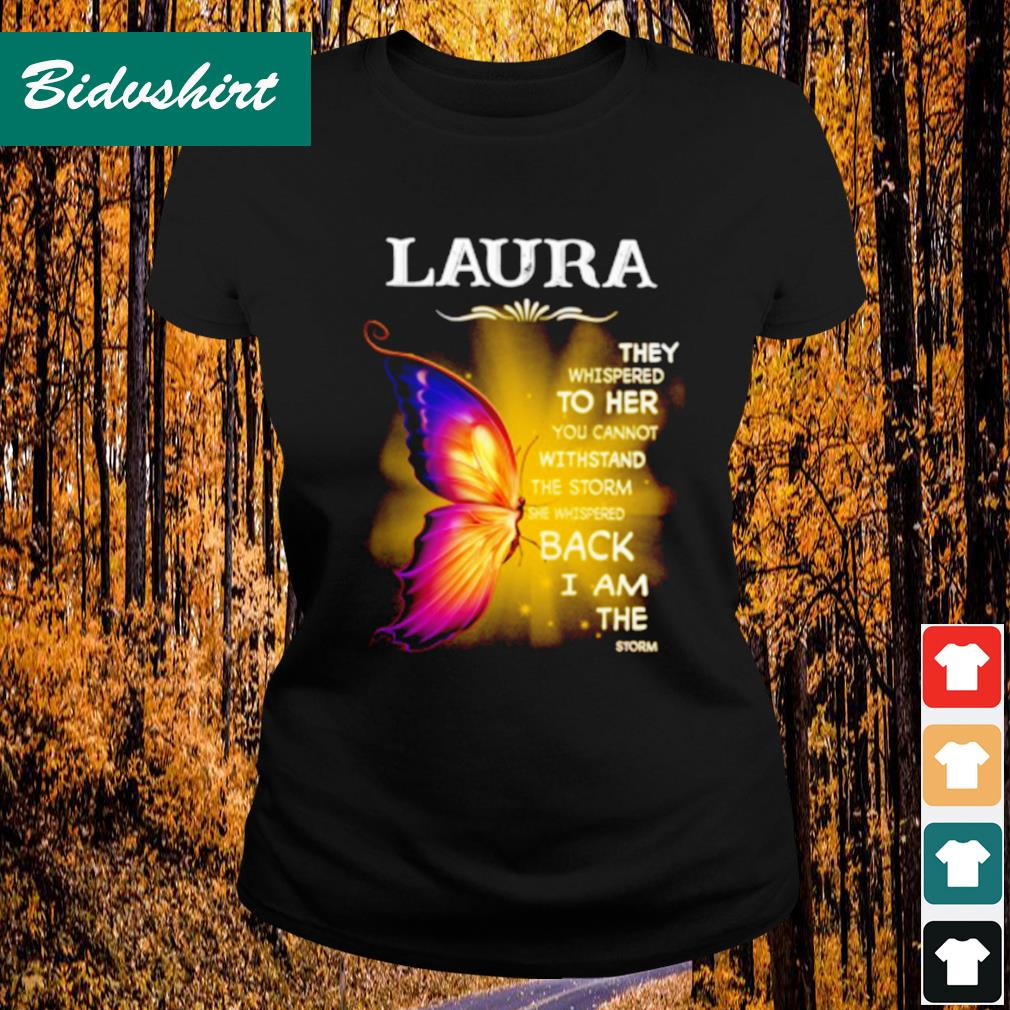 Laura they whispered to her you cannot withstand the storm s Ladies-tee