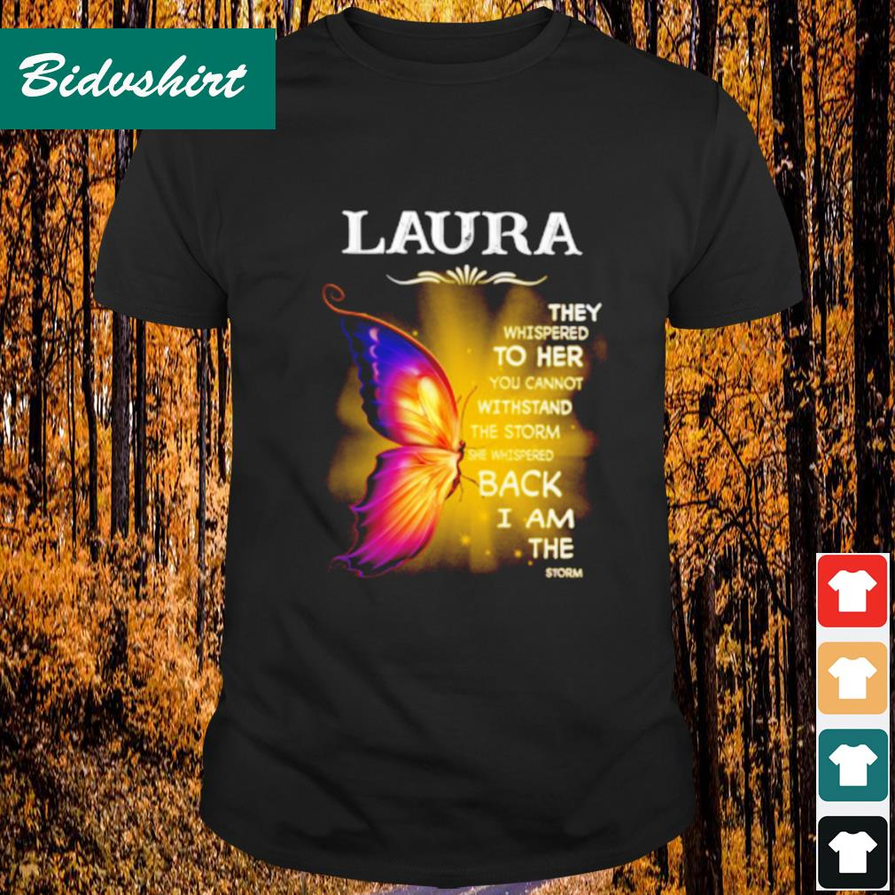 Laura they whispered to her you cannot withstand the storm shirt