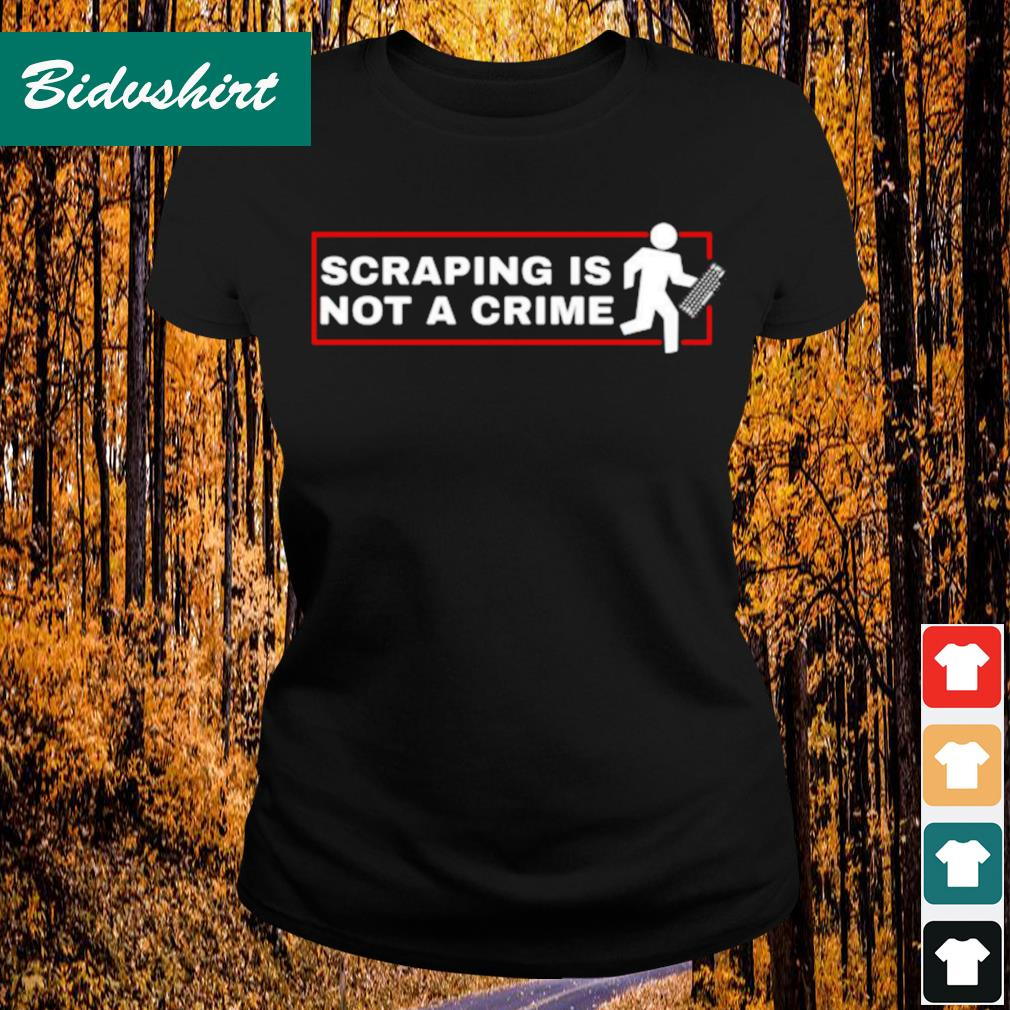 Scraping is not a crime s Ladies-tee